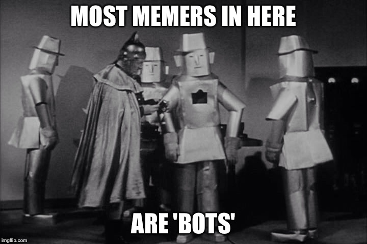 MOST MEMERS IN HERE ARE 'BOTS' | made w/ Imgflip meme maker