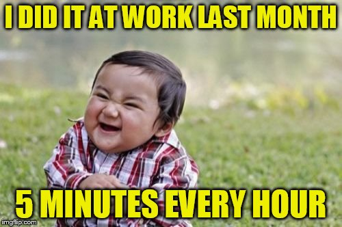 Evil Toddler Meme | I DID IT AT WORK LAST MONTH 5 MINUTES EVERY HOUR | image tagged in memes,evil toddler | made w/ Imgflip meme maker