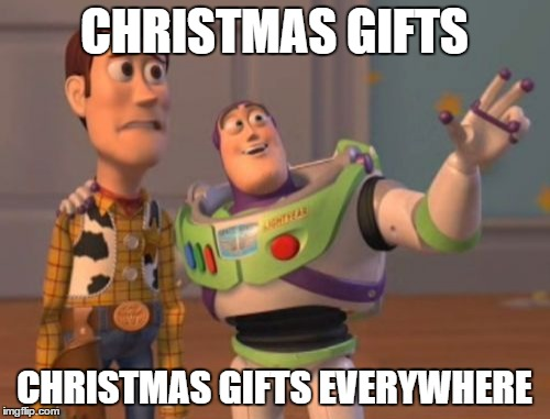 X, X Everywhere Meme | CHRISTMAS GIFTS CHRISTMAS GIFTS EVERYWHERE | image tagged in memes,x x everywhere | made w/ Imgflip meme maker