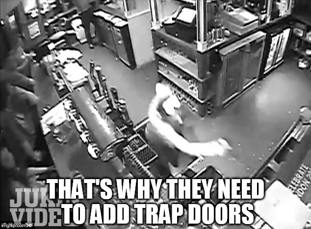 THAT'S WHY THEY NEED TO ADD TRAP DOORS | made w/ Imgflip meme maker