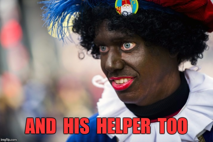 AND  HIS  HELPER  TOO | made w/ Imgflip meme maker