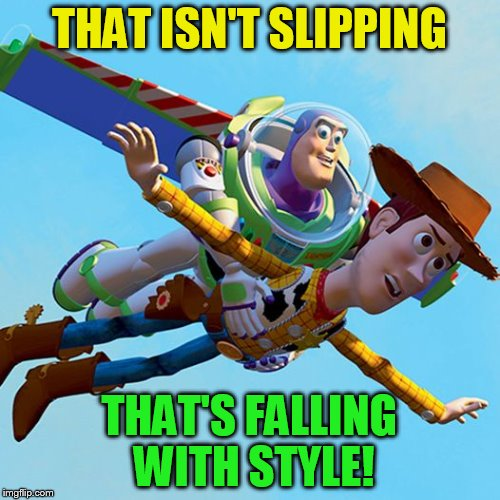 THAT ISN'T SLIPPING THAT'S FALLING WITH STYLE! | made w/ Imgflip meme maker