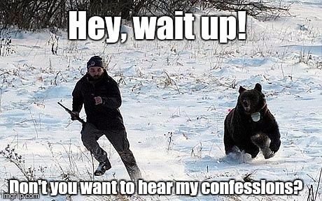 Confession Bear Chasing | Hey, wait up! Don't you want to hear my confessions? | image tagged in confession bear chasing | made w/ Imgflip meme maker