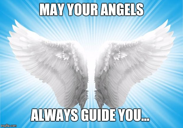 Angels | MAY YOUR ANGELS ALWAYS GUIDE YOU... | image tagged in angels | made w/ Imgflip meme maker