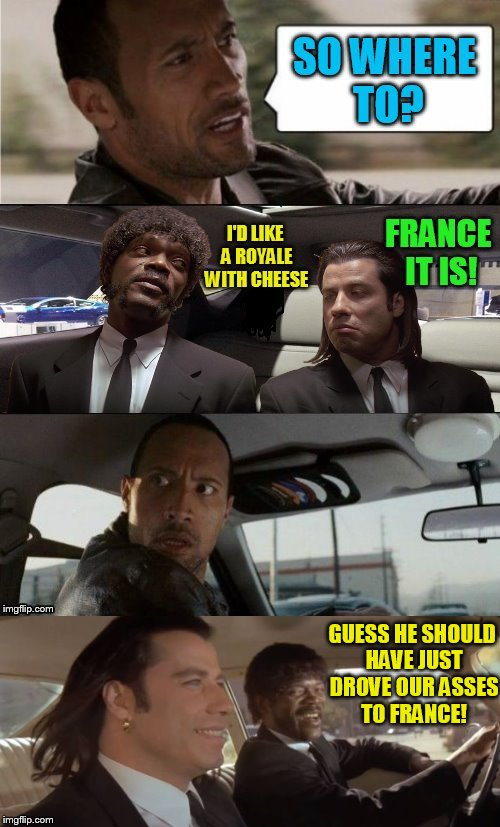 GUESS HE SHOULD HAVE JUST DROVE OUR ASSES TO FRANCE! | made w/ Imgflip meme maker