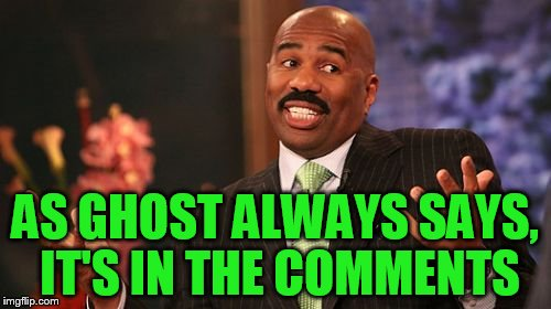 Steve Harvey Meme | AS GHOST ALWAYS SAYS, IT'S IN THE COMMENTS | image tagged in memes,steve harvey | made w/ Imgflip meme maker