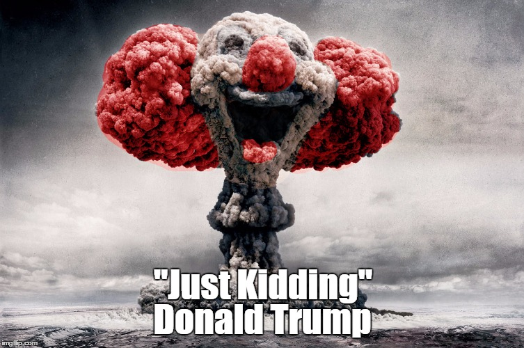 """Just Kidding"" Donald Trump 