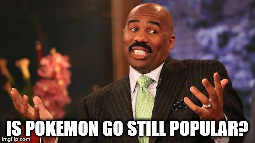 Steve Harvey Meme | IS POKEMON GO STILL POPULAR? | image tagged in memes,steve harvey | made w/ Imgflip meme maker