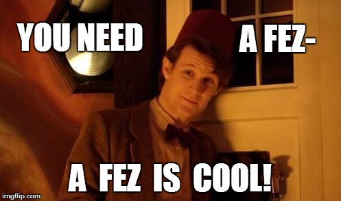 YOU NEED A  FEZ  IS  COOL! A FEZ- | made w/ Imgflip meme maker
