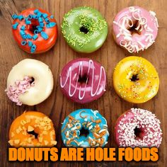 DONUTS ARE HOLE FOODS | made w/ Imgflip meme maker