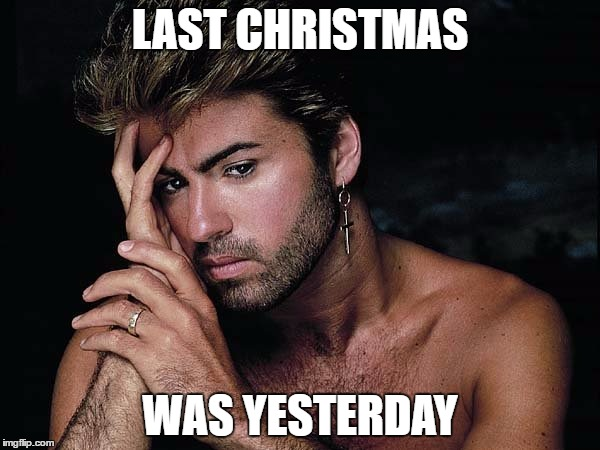 R.I.P. | LAST CHRISTMAS WAS YESTERDAY | image tagged in george michael dead | made w/ Imgflip meme maker