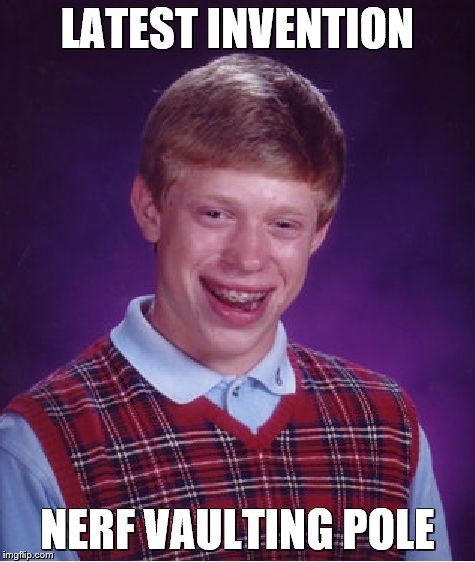Bad Luck Brian Meme | LATEST INVENTION NERF VAULTING POLE | image tagged in memes,bad luck brian | made w/ Imgflip meme maker