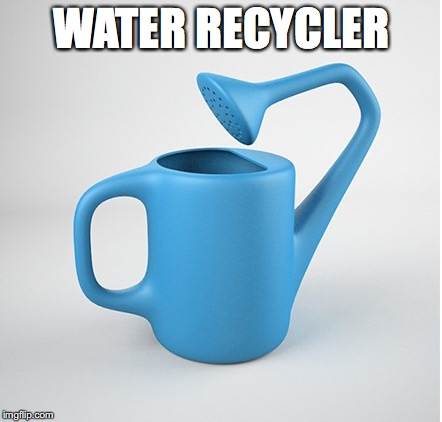 WATER RECYCLER | made w/ Imgflip meme maker