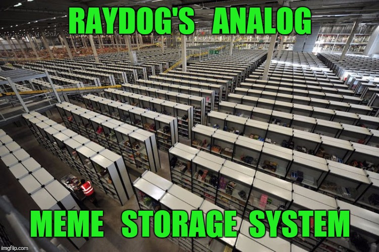 RAYDOG'S   ANALOG MEME   STORAGE  SYSTEM | made w/ Imgflip meme maker