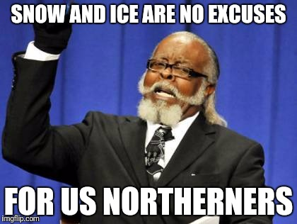 Too Damn High Meme | SNOW AND ICE ARE NO EXCUSES FOR US NORTHERNERS | image tagged in memes,too damn high | made w/ Imgflip meme maker