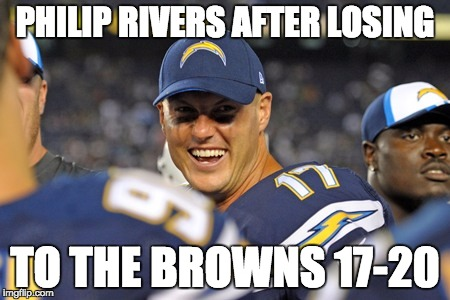 PHILIP RIVERS AFTER LOSING TO THE BROWNS 17-20 | image tagged in san diego chargers | made w/ Imgflip meme maker