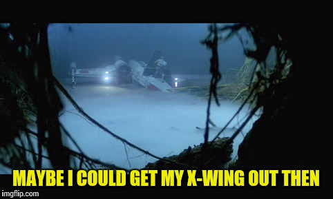 MAYBE I COULD GET MY X-WING OUT THEN | made w/ Imgflip meme maker