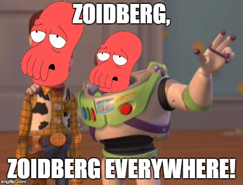 X, X Everywhere Meme | ZOIDBERG, ZOIDBERG EVERYWHERE! | image tagged in memes,x,x everywhere,x x everywhere | made w/ Imgflip meme maker