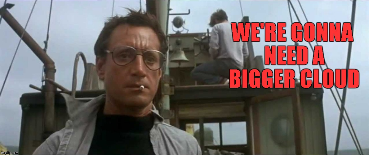 WE'RE GONNA NEED A BIGGER CLOUD | made w/ Imgflip meme maker