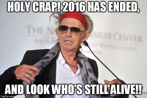 Keith Richards has not died | HOLY CRAP! 2016 HAS ENDED, AND LOOK WHO'S STILL ALIVE!! | image tagged in keith richards | made w/ Imgflip meme maker