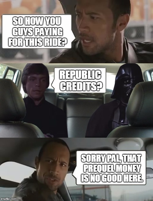 Non-Legal Tender | SO HOW YOU GUYS PAYING FOR THIS RIDE? SORRY PAL, THAT PREQUEL MONEY IS NO GOOD HERE. REPUBLIC CREDITS? | image tagged in rock luke and darth,memes,star wars | made w/ Imgflip meme maker