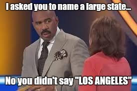 "Wrong Answer | I asked you to name a large state... No you didn't say ""LOS ANGELES"" 