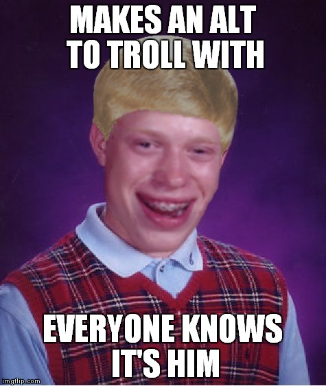 MAKES AN ALT TO TROLL WITH EVERYONE KNOWS IT'S HIM | made w/ Imgflip meme maker