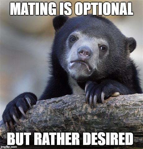 Confession Bear Meme | MATING IS OPTIONAL BUT RATHER DESIRED | image tagged in memes,confession bear | made w/ Imgflip meme maker