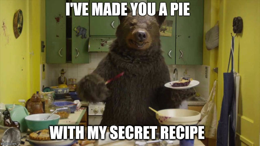 I'VE MADE YOU A PIE WITH MY SECRET RECIPE | made w/ Imgflip meme maker