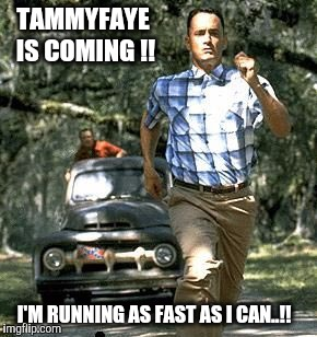 TAMMYFAYE IS COMING !! I'M RUNNING AS FAST AS I CAN..!! | made w/ Imgflip meme maker
