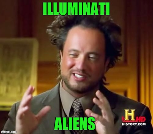 Ancient Aliens Meme | ILLUMINATI ALIENS | image tagged in memes,ancient aliens | made w/ Imgflip meme maker
