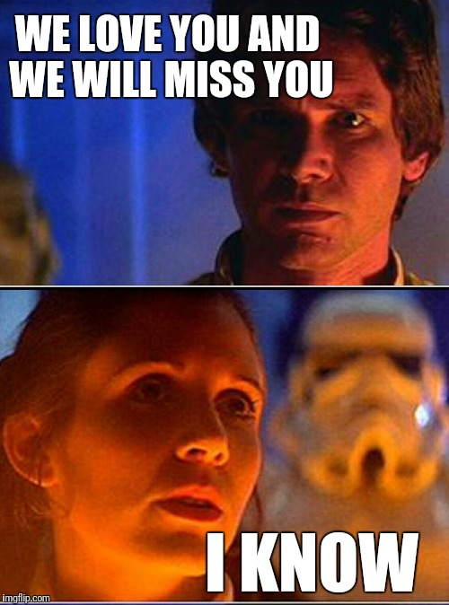 RIP Princess Leia | WE LOVE YOU AND WE WILL MISS YOU I KNOW | image tagged in princess leia,carrie fisher,leia | made w/ Imgflip meme maker