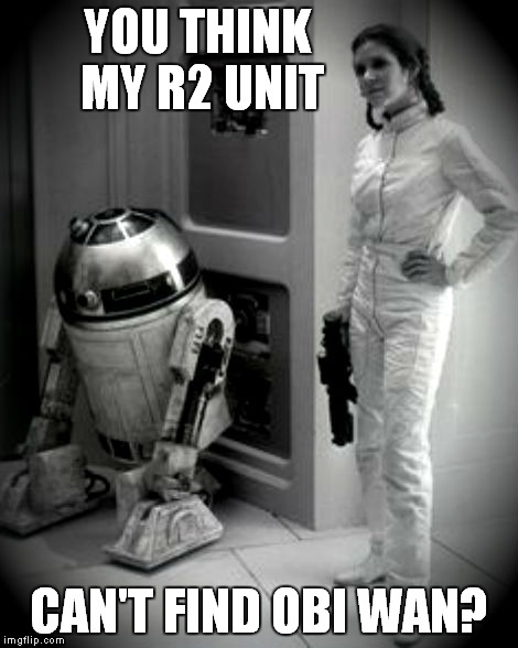 YOU THINK MY R2 UNIT CAN'T FIND OBI WAN? | made w/ Imgflip meme maker