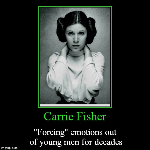 "Gone but never forgotten... | Carrie Fisher | ""Forcing"" emotions out of young men for decades 
