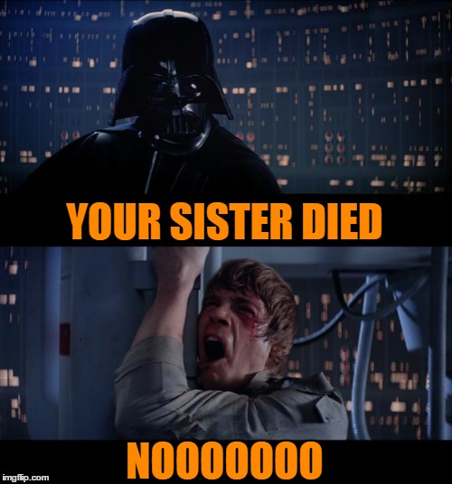 Carrie Fisher sleeps with the Fishers. | YOUR SISTER DIED NOOOOOOO | image tagged in memes,star wars no | made w/ Imgflip meme maker