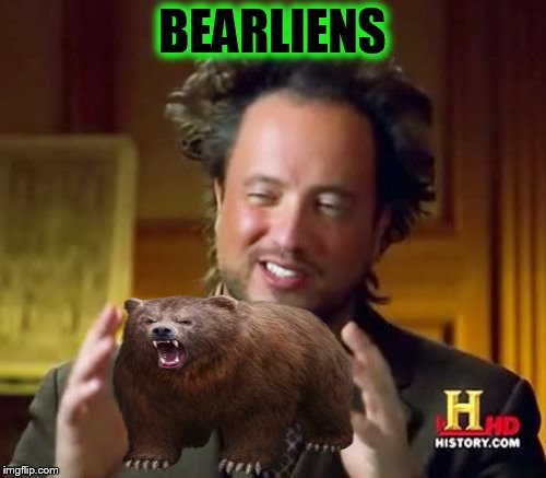Ancient Aliens Meme | BEARLIENS | image tagged in memes,ancient aliens | made w/ Imgflip meme maker