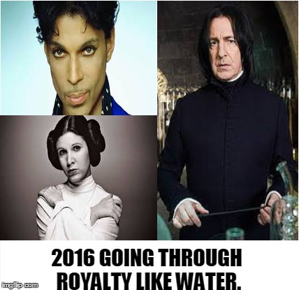 2016 GOING THROUGH ROYALTY LIKE WATER. | image tagged in prince,princess leia,snape,star wars,harry potter,2016 | made w/ Imgflip meme maker