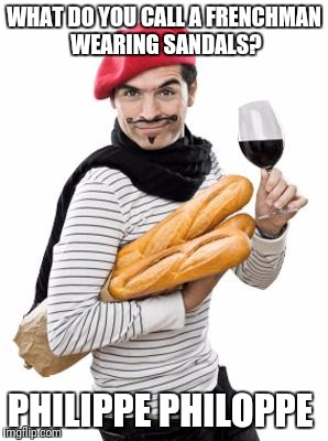 Oui Oui Oui | WHAT DO YOU CALL A FRENCHMAN WEARING SANDALS? PHILIPPE PHILOPPE | image tagged in scumbag french,puns,french | made w/ Imgflip meme maker