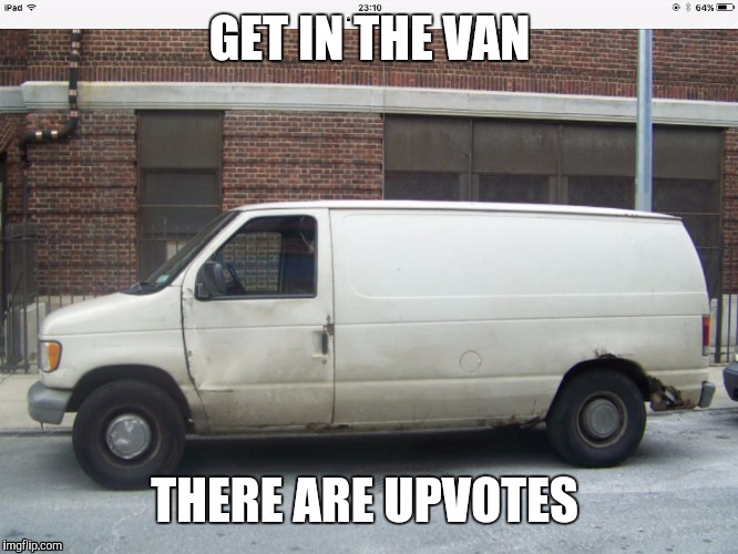 Get In | GET IN THE VAN THERE ARE UPVOTES | image tagged in white van | made w/ Imgflip meme maker