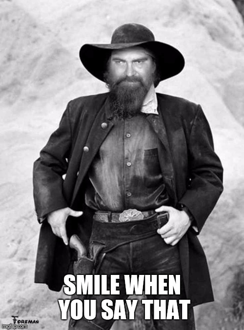 SMILE WHEN YOU SAY THAT | made w/ Imgflip meme maker