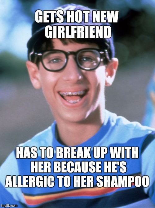 Paul Wonder Years Meme | GETS HOT NEW GIRLFRIEND HAS TO BREAK UP WITH HER BECAUSE HE'S ALLERGIC TO HER SHAMPOO | image tagged in memes,paul wonder years | made w/ Imgflip meme maker