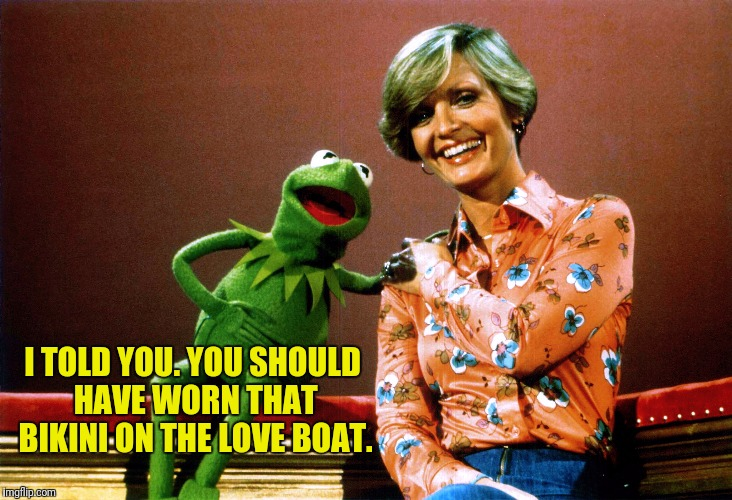 I TOLD YOU. YOU SHOULD HAVE WORN THAT BIKINI ON THE LOVE BOAT. | made w/ Imgflip meme maker