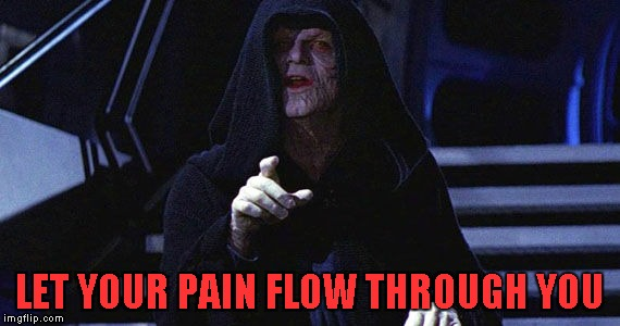 LET YOUR PAIN FLOW THROUGH YOU | made w/ Imgflip meme maker