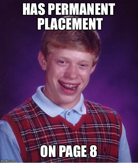 Bad Luck Brian Meme | HAS PERMANENT PLACEMENT ON PAGE 8 | image tagged in memes,bad luck brian | made w/ Imgflip meme maker