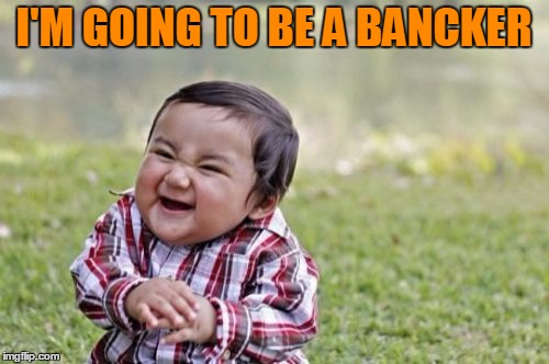 Evil Toddler Meme | I'M GOING TO BE A BANCKER | image tagged in memes,evil toddler | made w/ Imgflip meme maker