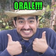 ORALE!!! | made w/ Imgflip meme maker