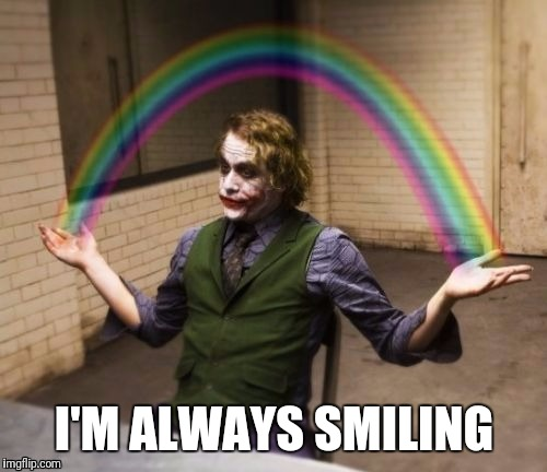 I'M ALWAYS SMILING | image tagged in joker rainbow hands | made w/ Imgflip meme maker
