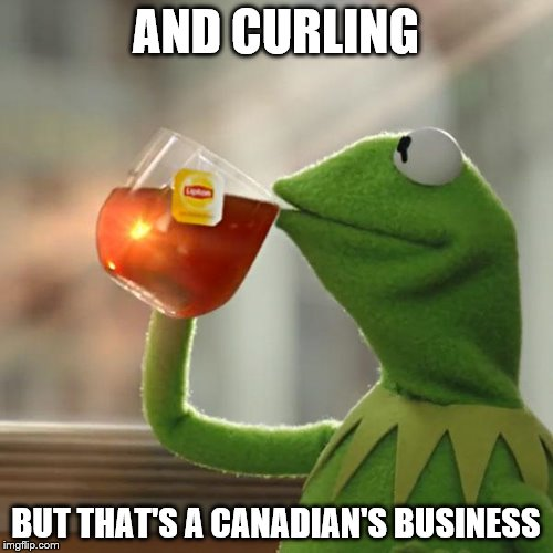 But Thats None Of My Business Meme | AND CURLING BUT THAT'S A CANADIAN'S BUSINESS | image tagged in memes,but thats none of my business,kermit the frog | made w/ Imgflip meme maker