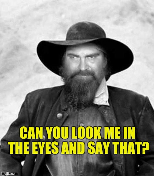 CAN YOU LOOK ME IN THE EYES AND SAY THAT? | made w/ Imgflip meme maker