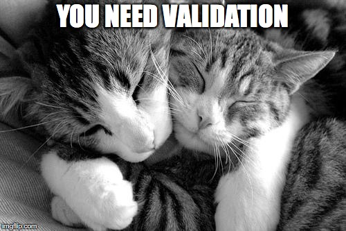 YOU NEED VALIDATION | made w/ Imgflip meme maker